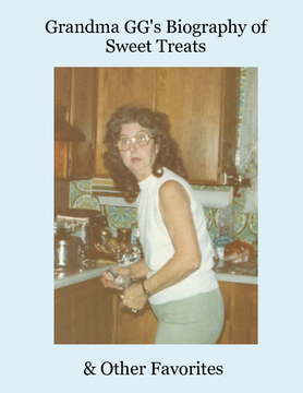 Grandma GG's Biography of Sweet Treats