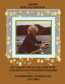 SUN VALLEY MEALS OF A LIFETIME~ A TRAVELOGUE WITH PHOTOGRAPHS