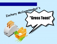 Zachary McCarmilmohut's Gross Toast