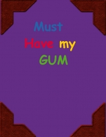 Must Have My Gum