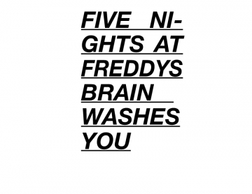FIVE NIGHTS AT FREDDYS BRAINWASHES YOU!