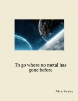 To go where no metal has gone before