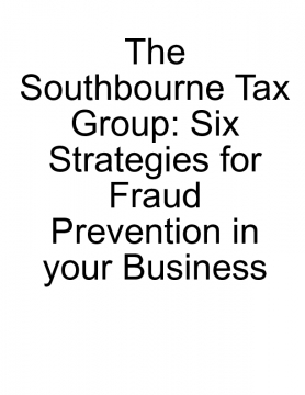 The Southbourne Tax Group: Six Strategies for Fraud Prevention in your Business