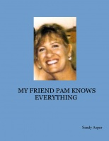 MY FRIEND PAM KNOWS EVERYTHING