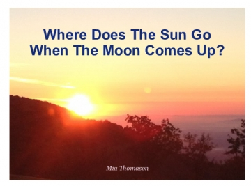 Where Does The Sun Go When The Moon Comes Up?