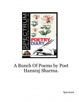 A Bunch Of Poems by Poet Hansraj Sharma.