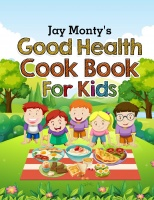 Jay Monty's Good Health Cook Book For Kids