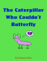 The Caterpillar Who Couldn't Butterfly
